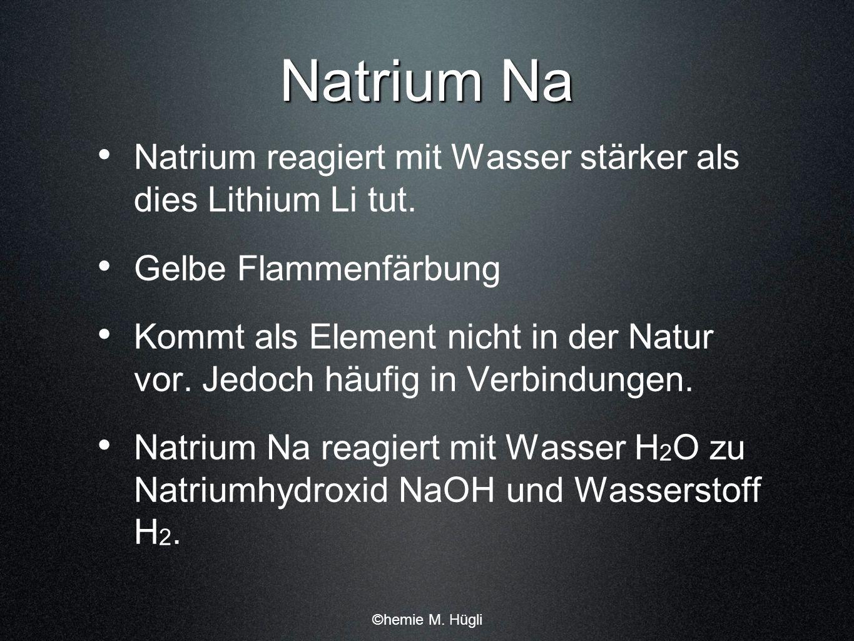 Natrium Na Natrium reagiert mit Wasser stärker als dies Lithium Li tut. Gelbe Flammenfärbung Kommt als Element nicht in der Natur vor. Jedoch häufig i