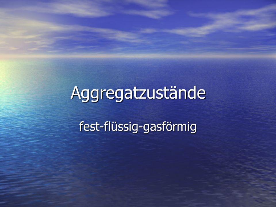 Aggregatzustände fest-flüssig-gasförmig