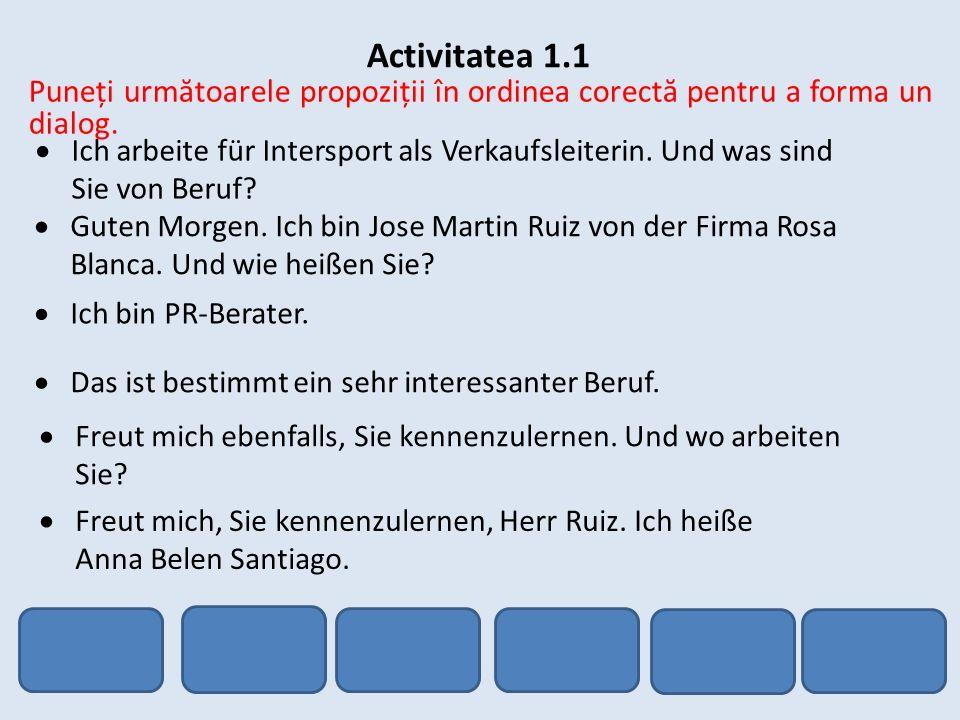 Activitatea 1.1 Puneți urm ă toarele propoziții în ordinea corect ă pentru a forma un dialog. Ich arbeite für Intersport als Verkaufsleiterin. Und was