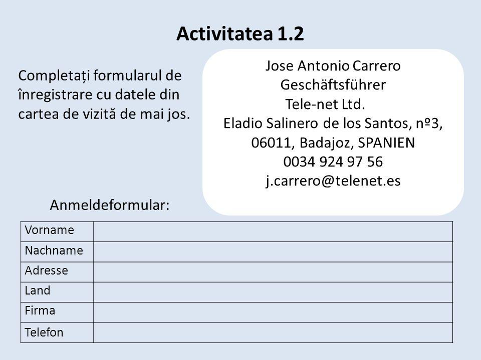 Activitatea 1.2 Vorname Nachname Adresse Land Firma Telefon Jose Antonio Carrero Geschäftsführer Tele-net Ltd. Eladio Salinero de los Santos, nº3, 060