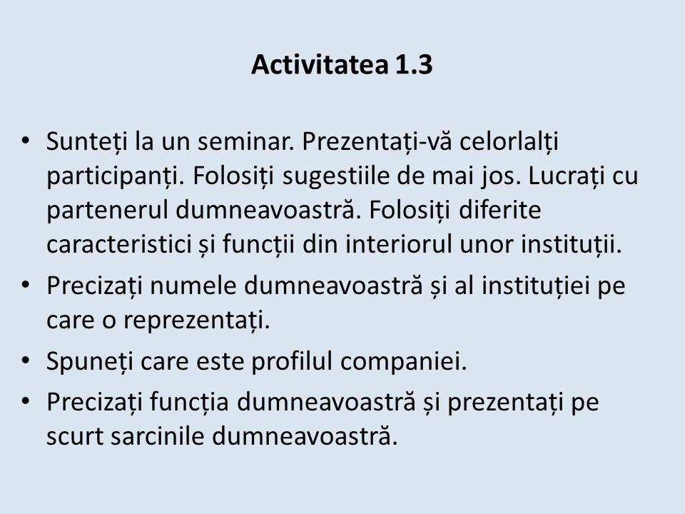 Activitatea 1.3 Sunteți la un seminar. Prezentați-v ă celorlalți participanți. Folosiți sugestiile de mai jos. Lucrați cu partenerul dumneavoastr ă. F