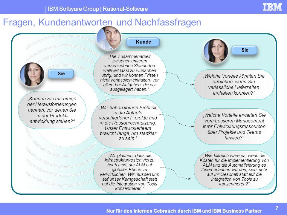 IBM Software Group | Rational-Software 7 Nur für den internen Gebrauch durch IBM und IBM Business Partner Fragen, Kundenantworten und Nachfassfragen Können Sie mir einige der Herausforderungen nennen, vor denen Sie in der Produkt- entwicklung stehen.