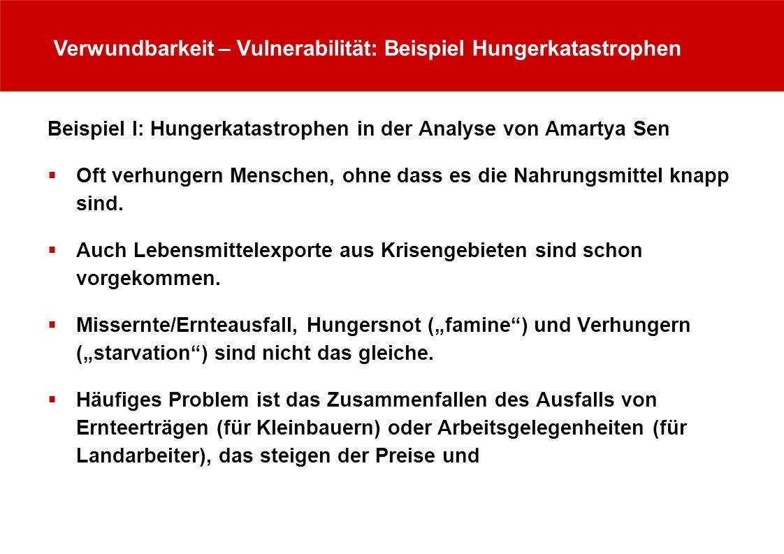 Verwundbarkeit – Vulnerabilität: Beispiel Hungerkatastrophen Beispiel I: Hungerkatastrophen in der Analyse von Amartya Sen Oft verhungern Menschen, oh