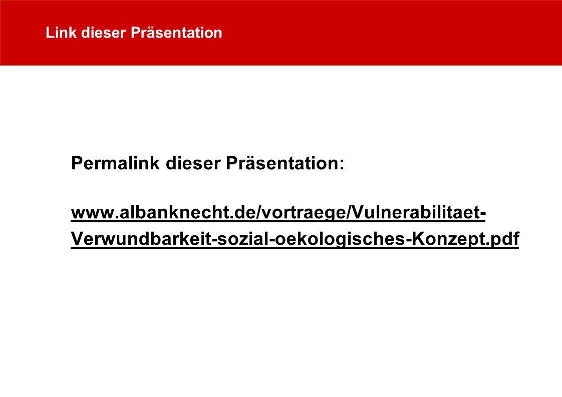 Link dieser Präsentation Permalink dieser Präsentation: www.albanknecht.de/vortraege/Vulnerabilitaet- Verwundbarkeit-sozial-oekologisches-Konzept.pdf