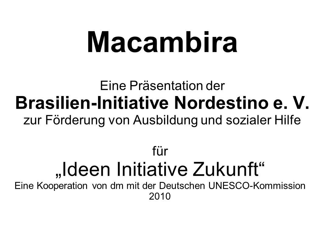 Macambira Eine Präsentation der Brasilien-Initiative Nordestino e. V. zur Förderung von Ausbildung und sozialer Hilfe für Ideen Initiative Zukunft Ein