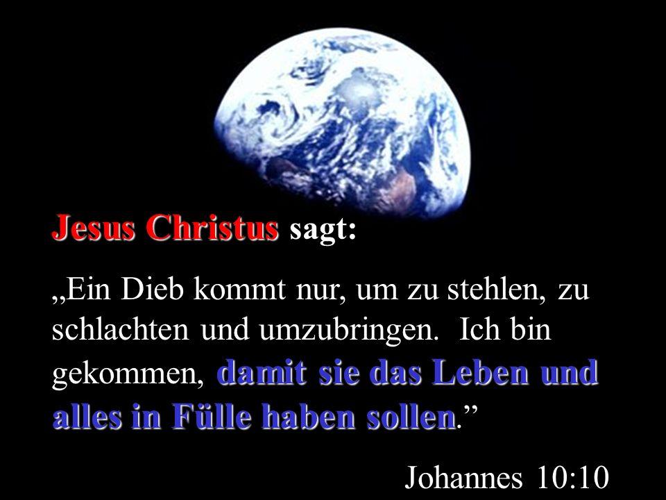 Jesus Christus Jesus Christus sagt: damit sie das Leben und alles in Fülle haben sollen Ein Dieb kommt nur, um zu stehlen, zu schlachten und umzubring