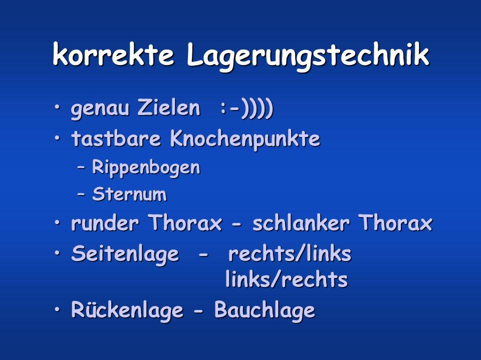 korrekte Lagerungstechnik genau Zielen :-))))genau Zielen :-)))) tastbare Knochenpunktetastbare Knochenpunkte –Rippenbogen –Sternum runder Thorax - sc