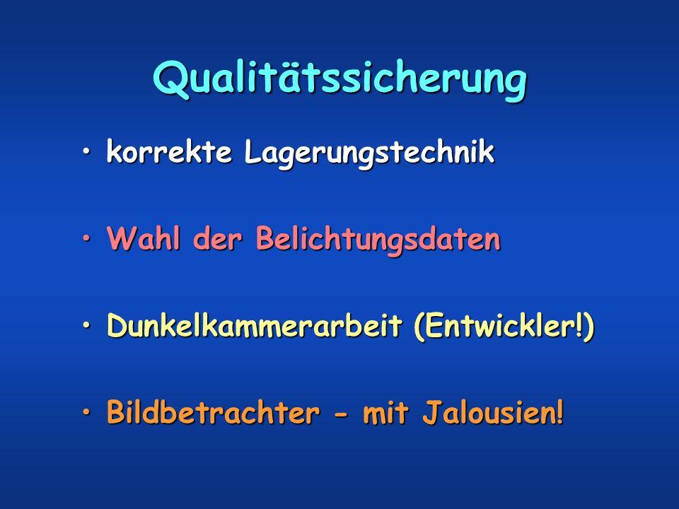 Qualitätssicherung korrekte Lagerungstechnikkorrekte Lagerungstechnik Wahl der BelichtungsdatenWahl der Belichtungsdaten Dunkelkammerarbeit (Entwickle