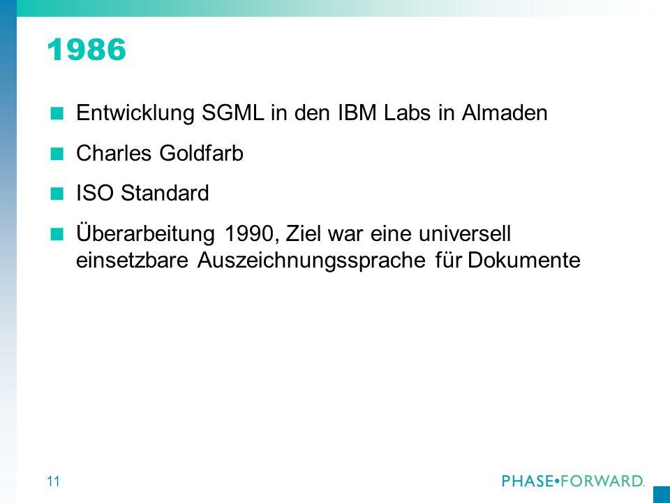 11 1986 Entwicklung SGML in den IBM Labs in Almaden Charles Goldfarb ISO Standard Überarbeitung 1990, Ziel war eine universell einsetzbare Auszeichnun
