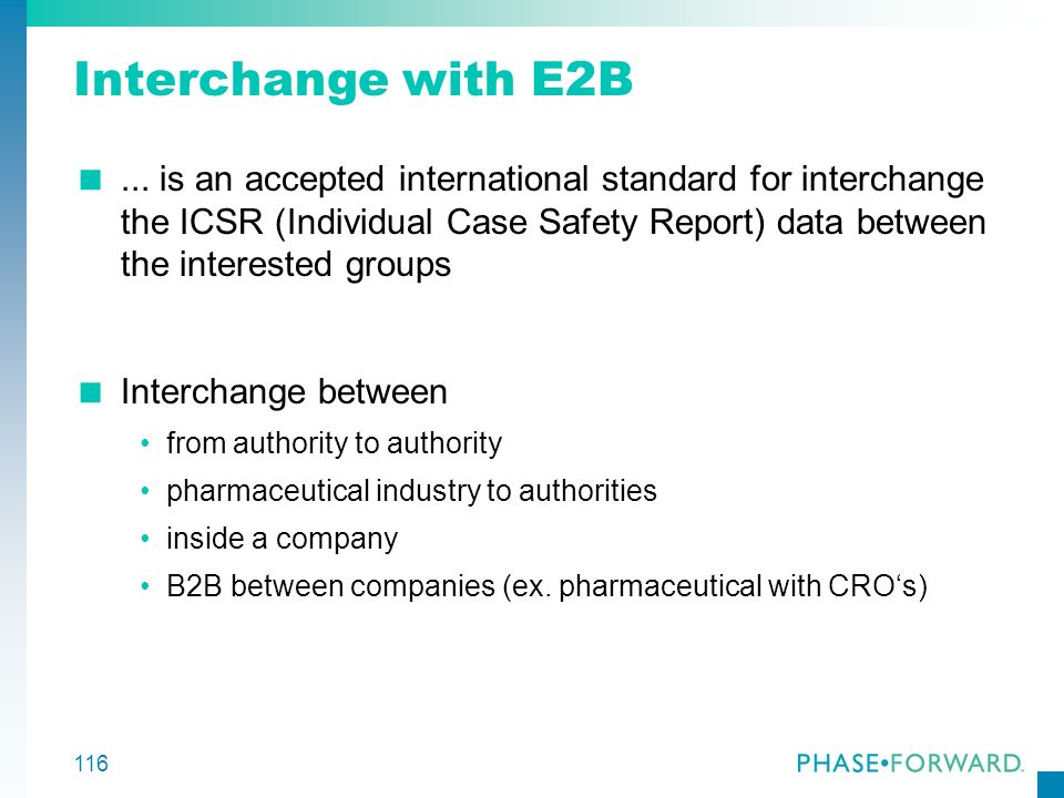 116 Interchange with E2B... is an accepted international standard for interchange the ICSR (Individual Case Safety Report) data between the interested