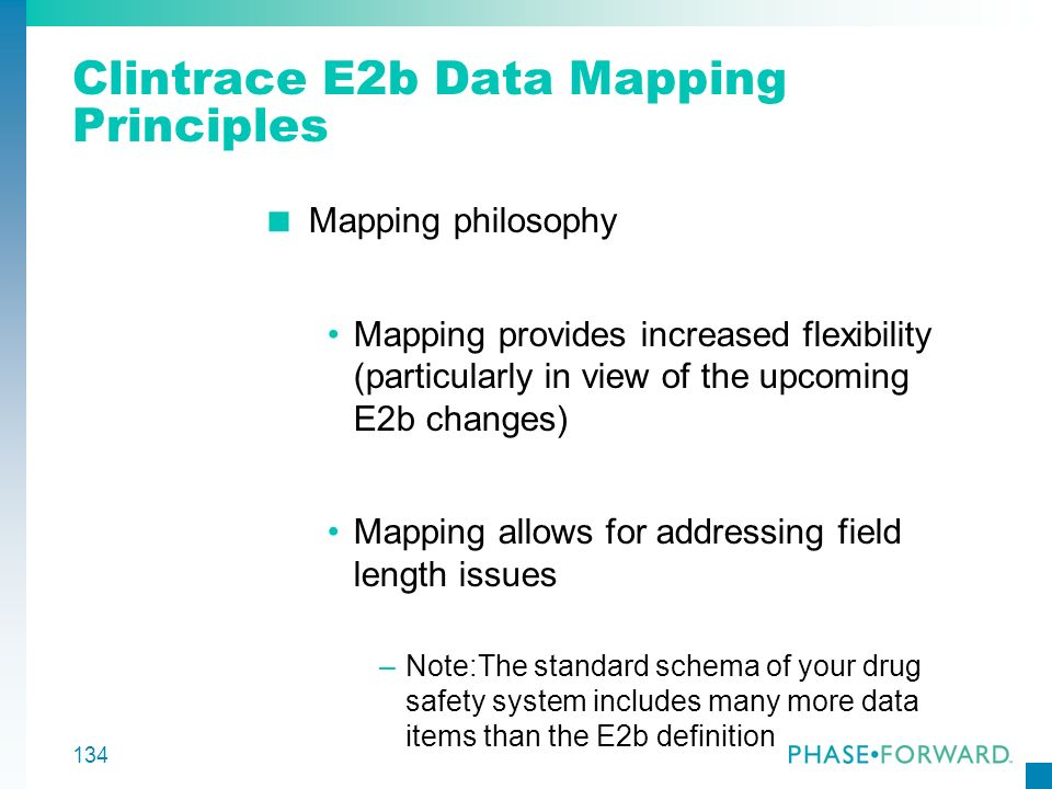 134 Clintrace E2b Data Mapping Principles Mapping philosophy Mapping provides increased flexibility (particularly in view of the upcoming E2b changes)