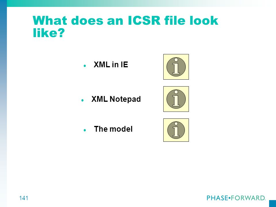 141 What does an ICSR file look like? l XML Notepad l The model l XML in IE