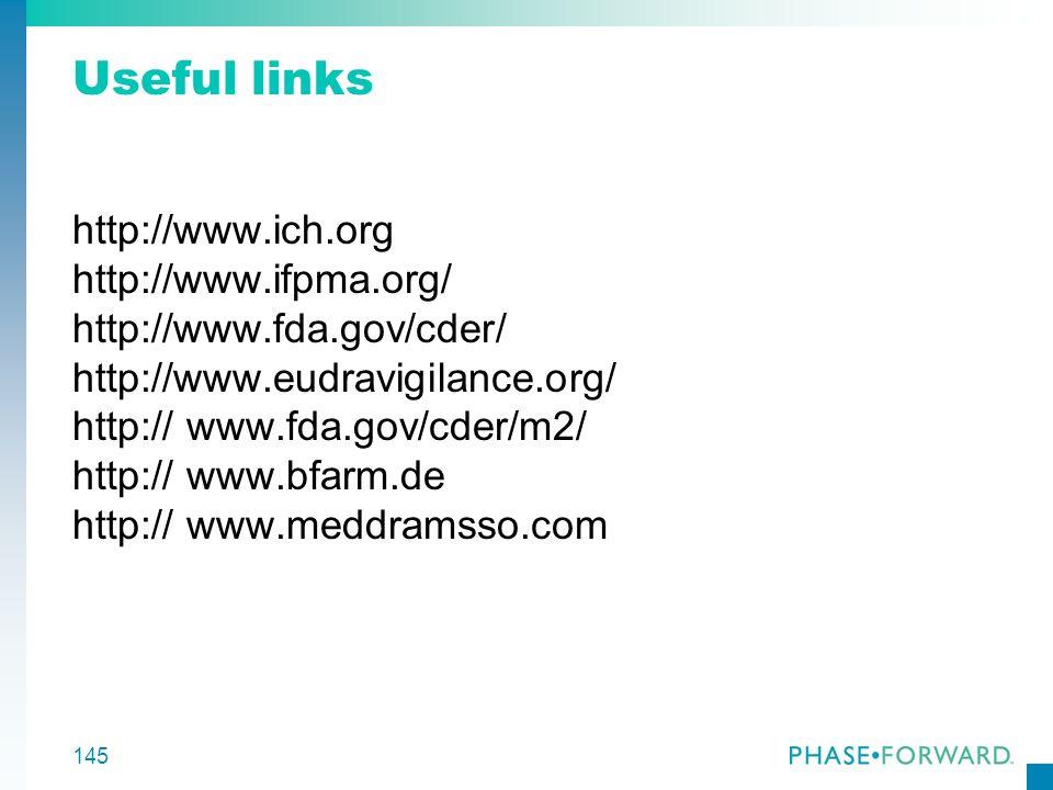 145 Useful links http://www.ich.org http://www.ifpma.org/ http://www.fda.gov/cder/ http://www.eudravigilance.org/ http:// www.fda.gov/cder/m2/ http://