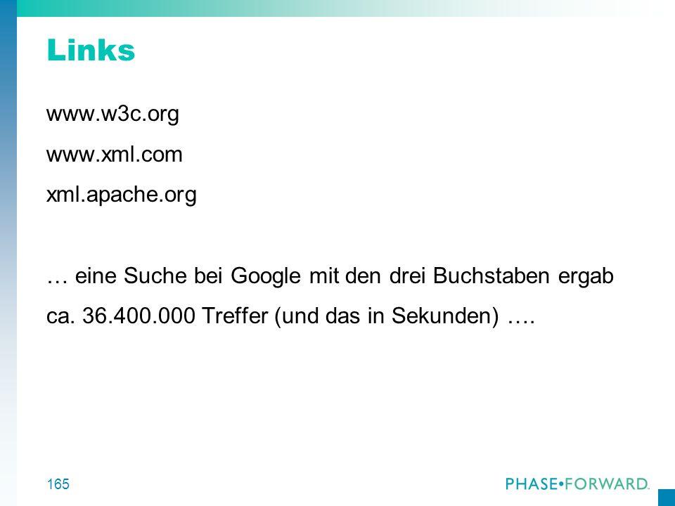 165 Links www.w3c.org www.xml.com xml.apache.org … eine Suche bei Google mit den drei Buchstaben ergab ca. 36.400.000 Treffer (und das in Sekunden) ….