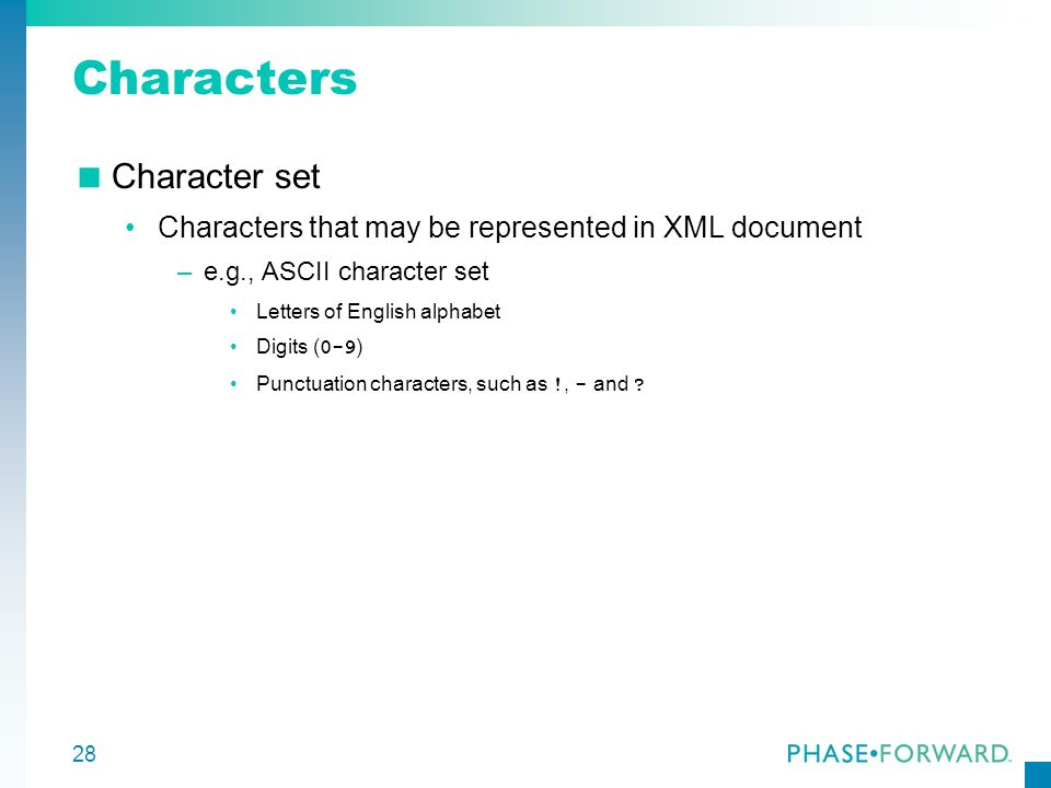 28 Characters Character set Characters that may be represented in XML document –e.g., ASCII character set Letters of English alphabet Digits ( 0-9 ) P
