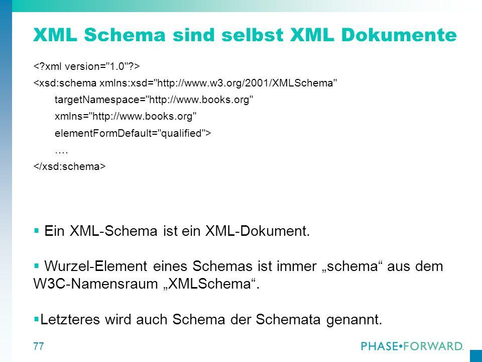 77 XML Schema sind selbst XML Dokumente <xsd:schema xmlns:xsd=