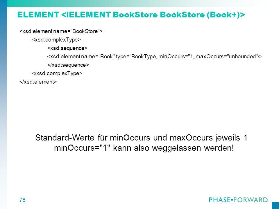 78 ELEMENT Standard-Werte für minOccurs und maxOccurs jeweils 1 minOccurs=