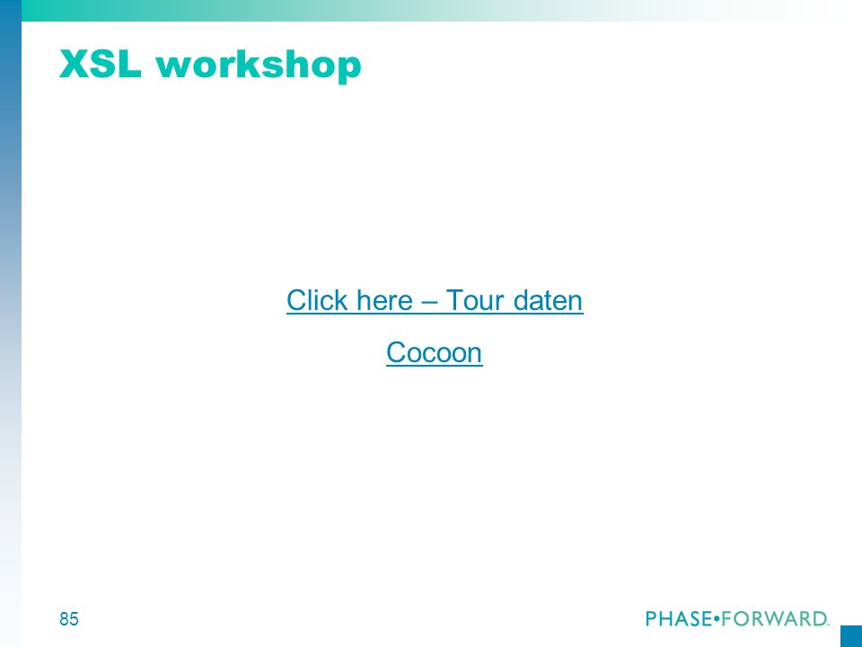 85 XSL workshop Click here – Tour daten Cocoon