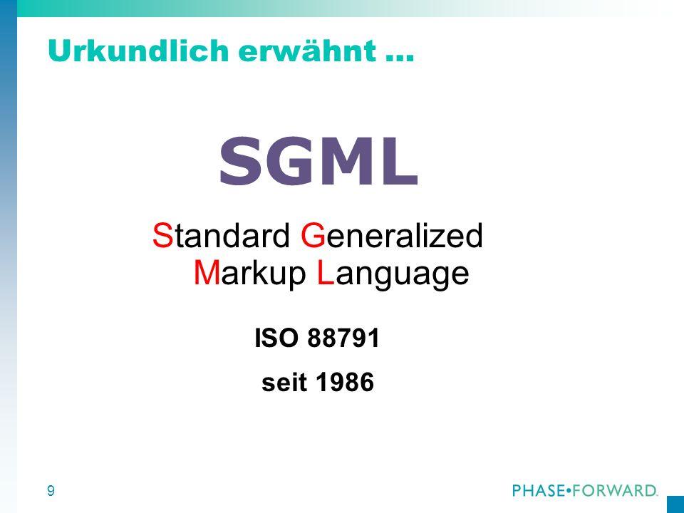 9 Urkundlich erwähnt … SGML Standard Generalized Markup Language ISO 88791 seit 1986