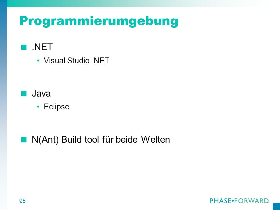 95 Programmierumgebung.NET Visual Studio.NET Java Eclipse N(Ant) Build tool für beide Welten