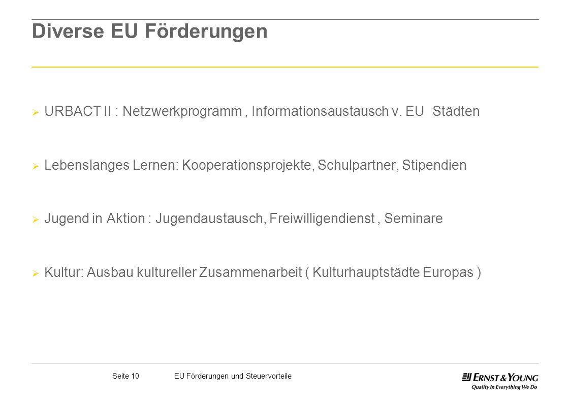 Seite 10EU Förderungen und Steuervorteile Diverse EU Förderungen URBACT II : Netzwerkprogramm, Informationsaustausch v. EU Städten Lebenslanges Lernen