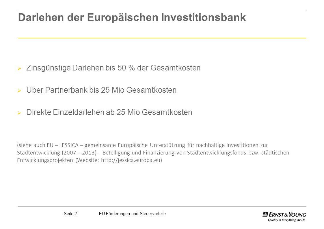 Seite 2EU Förderungen und Steuervorteile Darlehen der Europäischen Investitionsbank Zinsgünstige Darlehen bis 50 % der Gesamtkosten Über Partnerbank b