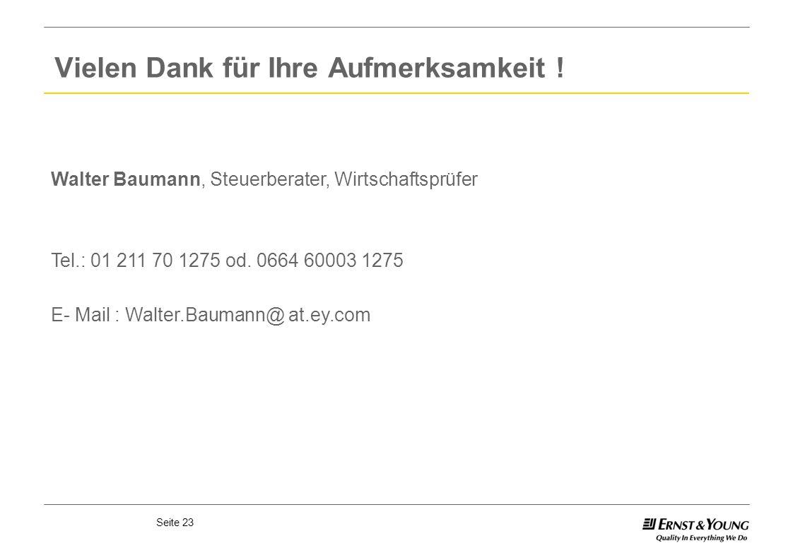 Seite 23 Vielen Dank für Ihre Aufmerksamkeit ! Walter Baumann, Steuerberater, Wirtschaftsprüfer Tel.: 01 211 70 1275 od. 0664 60003 1275 E- Mail : Wal