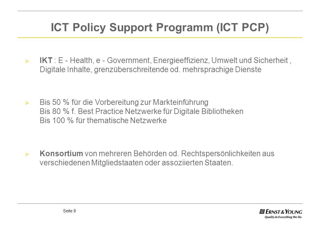 Seite 8 ICT Policy Support Programm (ICT PCP) IKT : E - Health, e - Government, Energieeffizienz, Umwelt und Sicherheit, Digitale Inhalte, grenzübersc