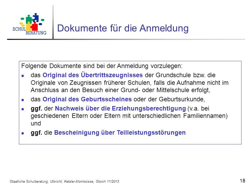 Staatliche Schulberatung, Ulbricht, Ketzler-Momboisse, Storch 11/2013 18 Dokumente für die Anmeldung Folgende Dokumente sind bei der Anmeldung vorzule