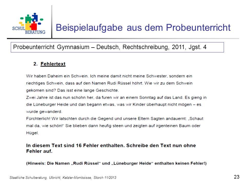 Staatliche Schulberatung, Ulbricht, Ketzler-Momboisse, Storch 11/2013 24 Aufnahmeprüfung und Probezeit Aufnahmeprüfungen werden in den letzten Tagen der Sommerferien durchgeführt.