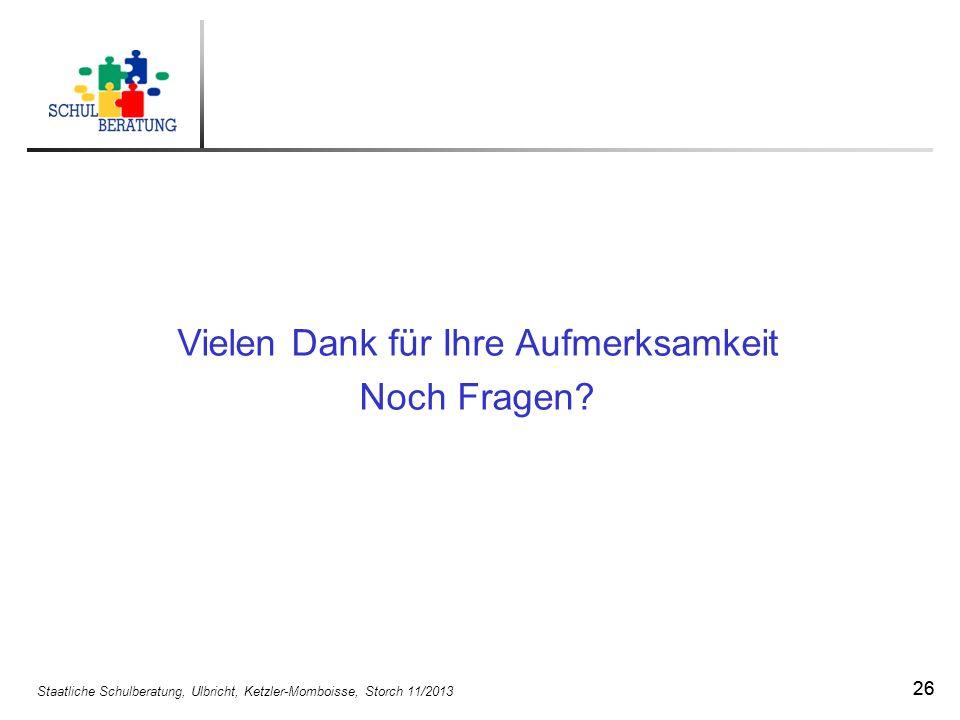 Staatliche Schulberatung, Ulbricht, Ketzler-Momboisse, Storch 11/2013 26 Vielen Dank für Ihre Aufmerksamkeit Noch Fragen?