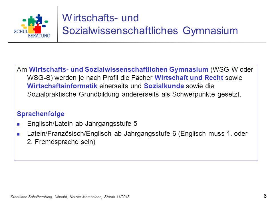 Staatliche Schulberatung, Ulbricht, Ketzler-Momboisse, Storch 11/2013 7 Musisches Gymnasium Am musischen Gymnasium stehen neben Deutsch die Fächer Musik und Kunst im Vordergrund.