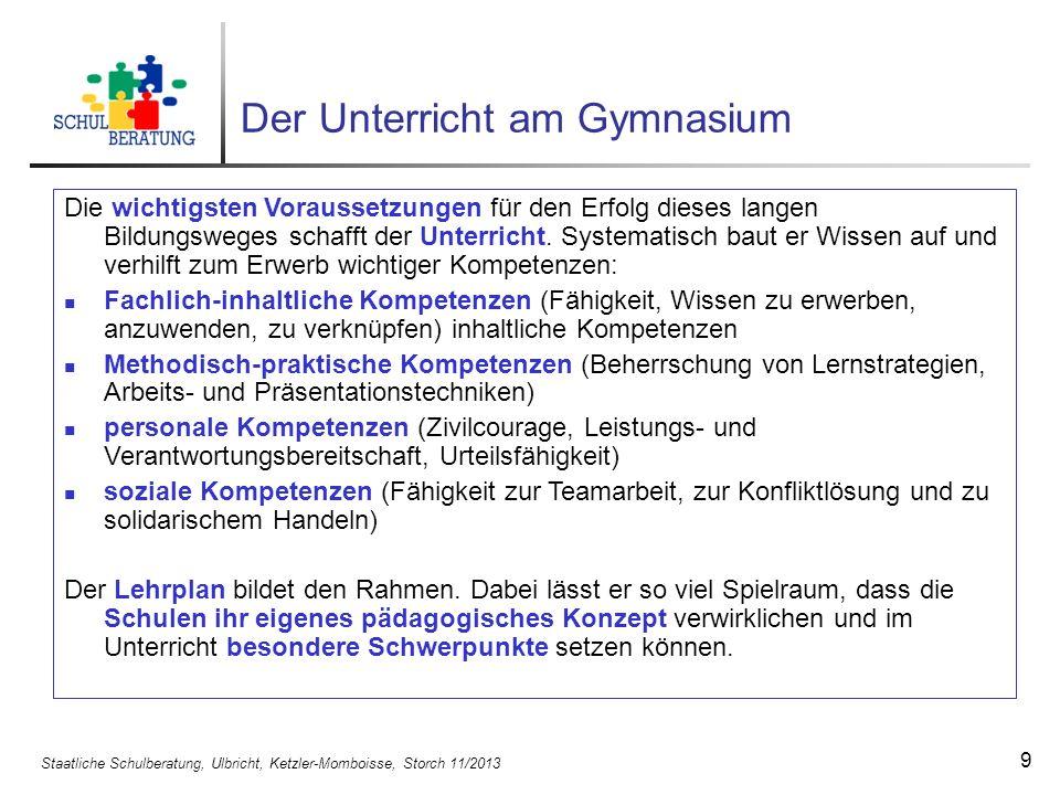 Staatliche Schulberatung, Ulbricht, Ketzler-Momboisse, Storch 11/2013 10 Abschlüsse am Gymnasium Das Ziel des Gymnasiums ist die allgemeine Hochschulreife.