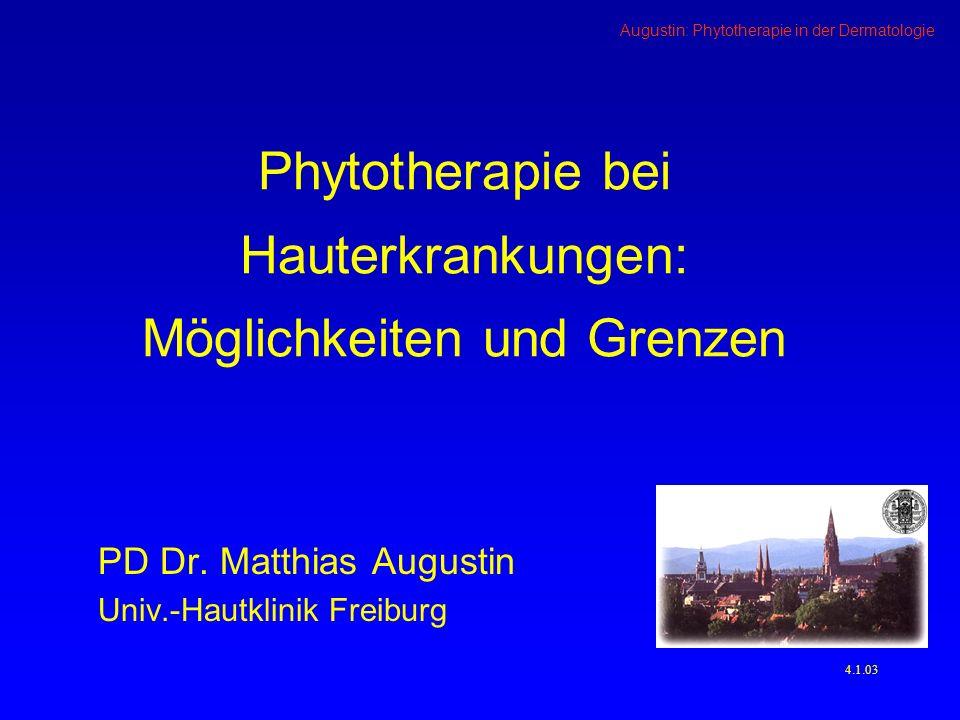 Augustin: Phytotherapie in der Dermatologie 4.42.03 Antimikrobielle Wirkungen –Hypericum perforatum (Johanniskraut) –Matricaria chamomilla (Kamille) –Ol.