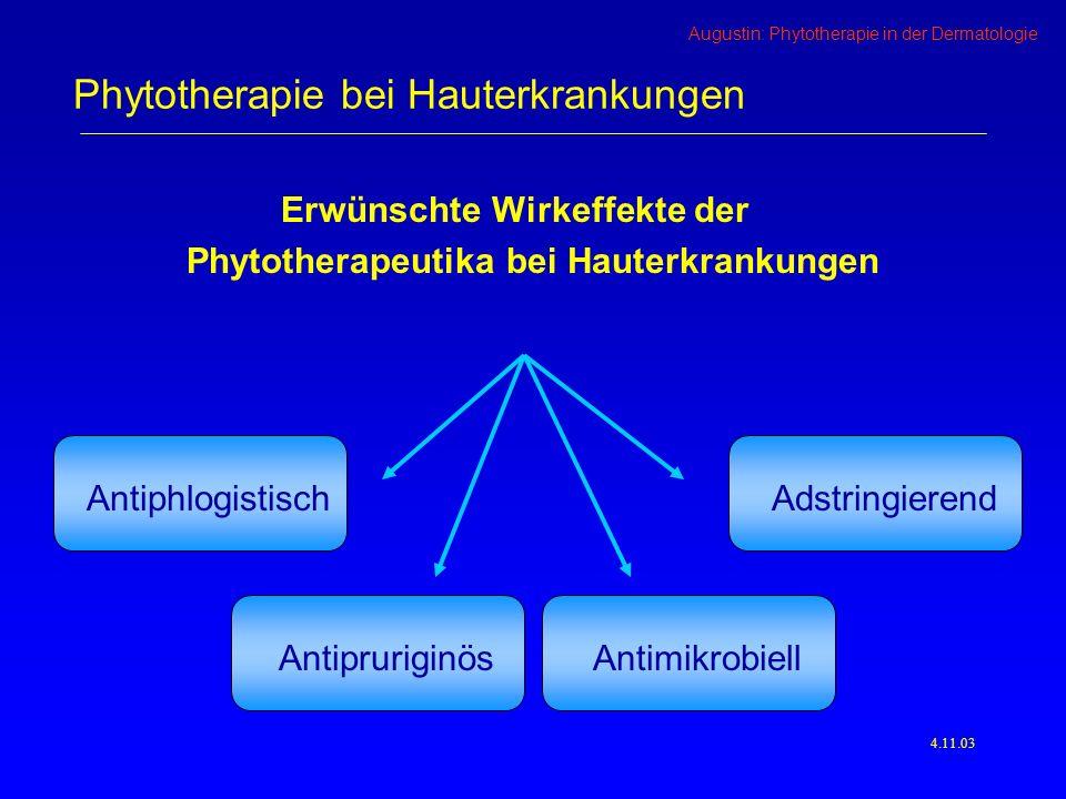 Augustin: Phytotherapie in der Dermatologie 4.11.03 Erwünschte Wirkeffekte der Phytotherapeutika bei Hauterkrankungen Phytotherapie bei Hauterkrankungen Antiphlogistisch Antimikrobiell Antipruriginös Adstringierend