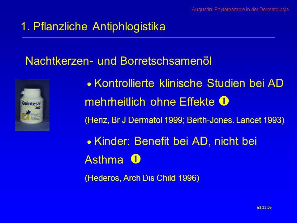 Augustin: Phytotherapie in der Dermatologie Nachtkerzen- und Borretschsamenöl Kontrollierte klinische Studien bei AD mehrheitlich ohne Effekte (Henz, Br J Dermatol 1999; Berth-Jones.