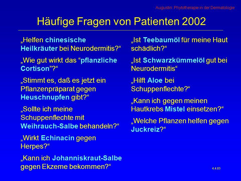 Augustin: Phytotherapie in der Dermatologie 16.5.03 Ekzeme Rhinitis allergica JuckreizPsoriasis Haut- Infektionen Gefäß- leiden Wunden Akne Phyto- therapie