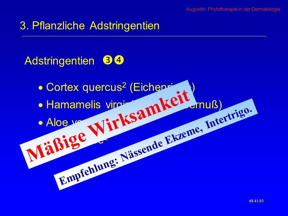 Augustin: Phytotherapie in der Dermatologie Adstringentien Cortex quercus 2 (Eichenrinde) Hamamelis virginiana 1 (Zaubernuß) Aloe vera 2 Schwarztee 2 68.41.03 3.