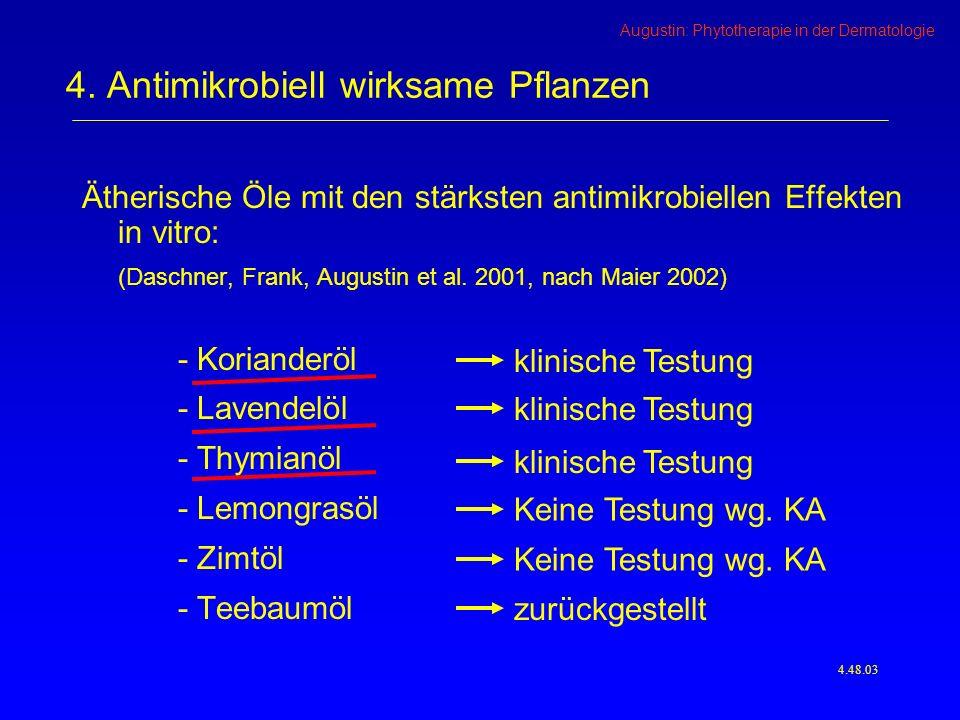 Augustin: Phytotherapie in der Dermatologie Ätherische Öle mit den stärksten antimikrobiellen Effekten in vitro: (Daschner, Frank, Augustin et al.