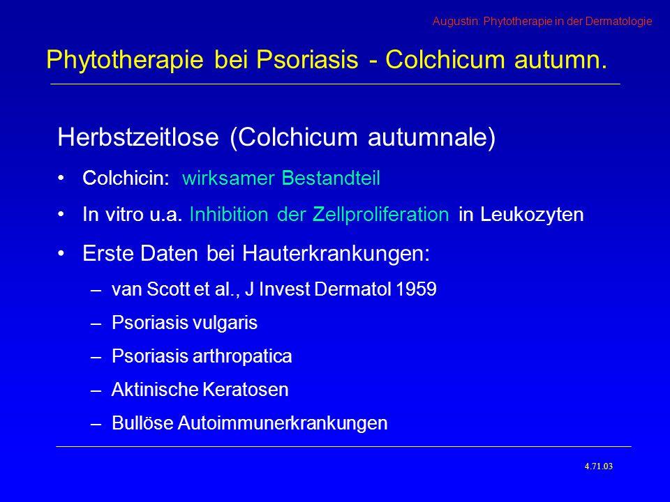 Augustin: Phytotherapie in der Dermatologie Herbstzeitlose (Colchicum autumnale) Colchicin: wirksamer Bestandteil In vitro u.a.