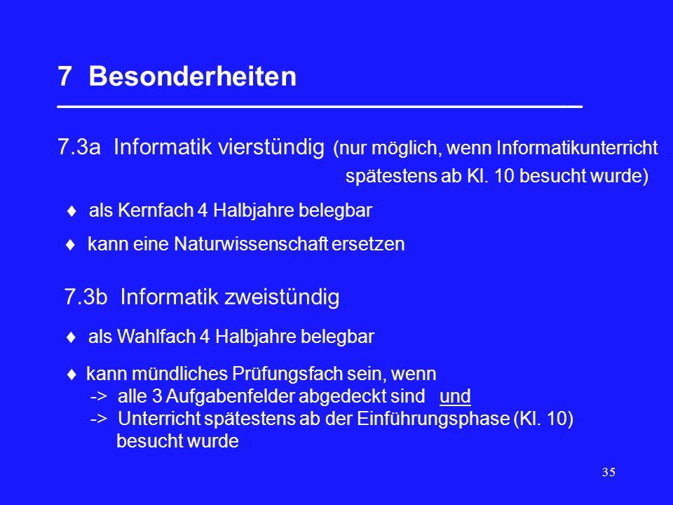 35 7 Besonderheiten __________________________________ 7.3a Informatik vierstündig (nur möglich, wenn Informatikunterricht spätestens ab Kl. 10 besuch