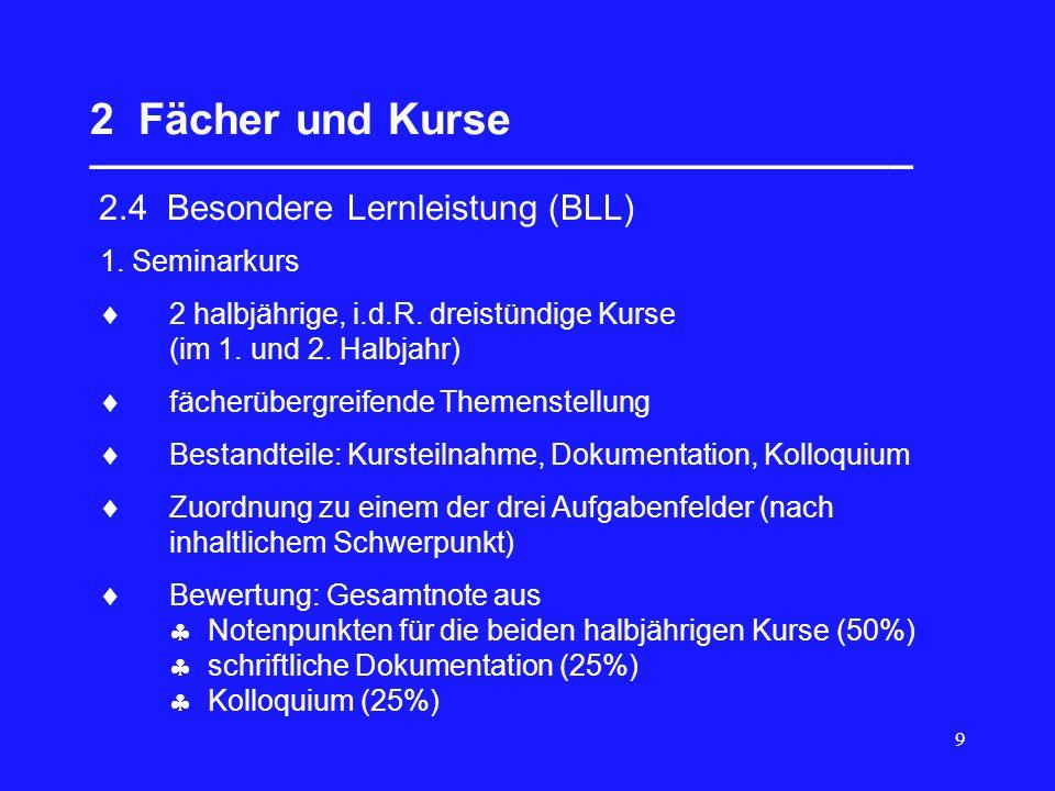 9 2 Fächer und Kurse __________________________________ 2.4 Besondere Lernleistung (BLL) 1. Seminarkurs 2 halbjährige, i.d.R. dreistündige Kurse (im 1