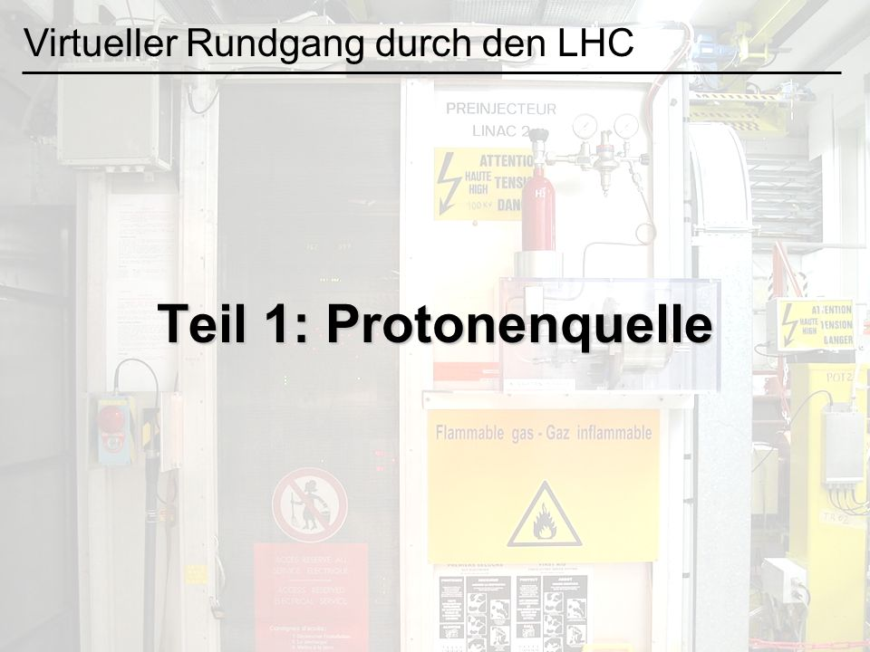 Teil 1: Protonenquelle Virtueller Rundgang durch den LHC