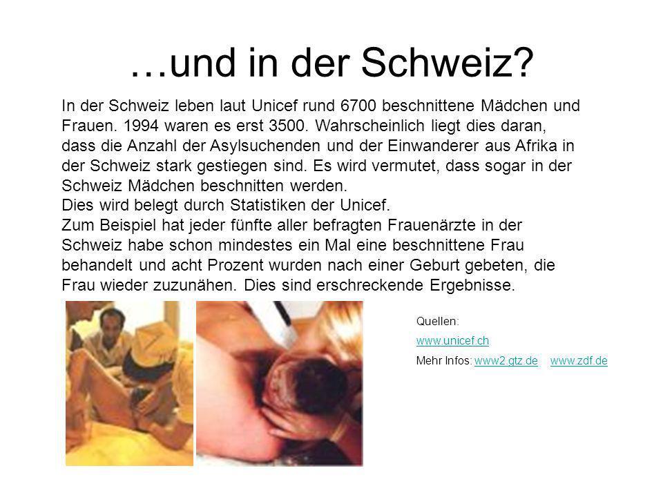 …und in der Schweiz? In der Schweiz leben laut Unicef rund 6700 beschnittene Mädchen und Frauen. 1994 waren es erst 3500. Wahrscheinlich liegt dies da