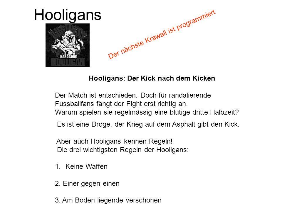 Hooligans Hooligans: Der Kick nach dem Kicken Der Match ist entschieden. Doch für randalierende Fussballfans fängt der Fight erst richtig an. Warum sp