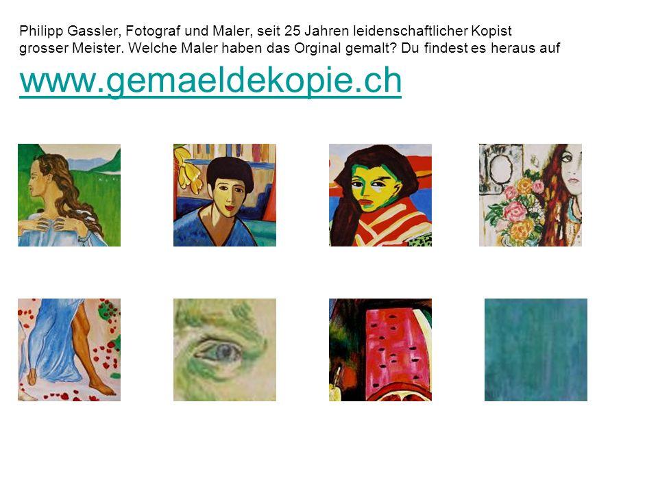 Philipp Gassler, Fotograf und Maler, seit 25 Jahren leidenschaftlicher Kopist grosser Meister.