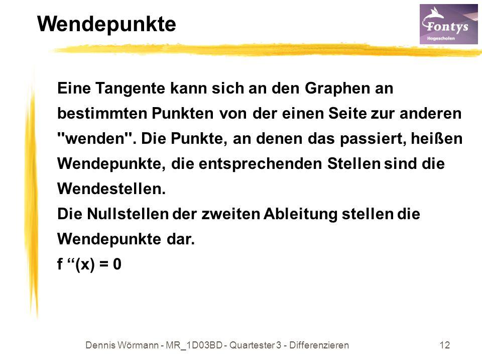 Dennis Wörmann - MR_1D03BD - Quartester 3 - Differenzieren12 Wendepunkte Eine Tangente kann sich an den Graphen an bestimmten Punkten von der einen Se