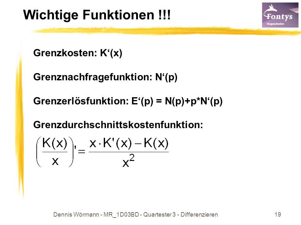 Dennis Wörmann - MR_1D03BD - Quartester 3 - Differenzieren19 Wichtige Funktionen !!! Grenzkosten: K(x) Grenznachfragefunktion: N(p) Grenzerlösfunktion