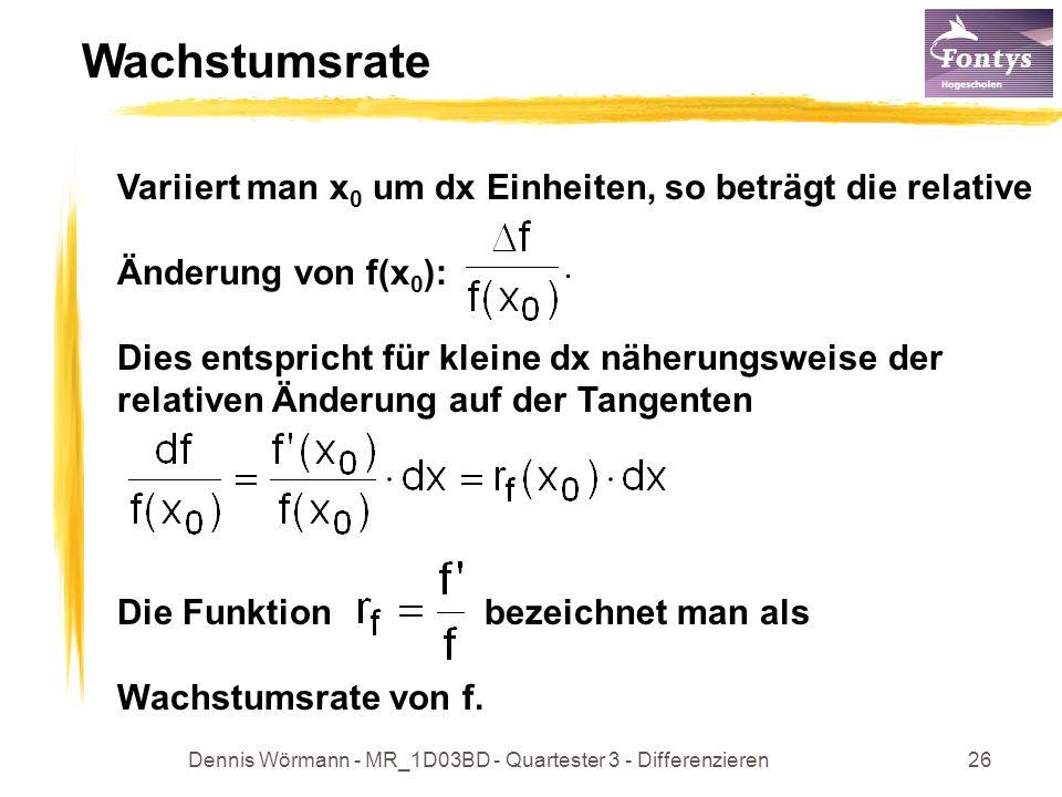Dennis Wörmann - MR_1D03BD - Quartester 3 - Differenzieren26 Wachstumsrate Variiert man x 0 um dx Einheiten, so beträgt die relative Änderung von f(x