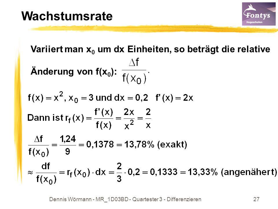 Dennis Wörmann - MR_1D03BD - Quartester 3 - Differenzieren27 Wachstumsrate Variiert man x 0 um dx Einheiten, so beträgt die relative Änderung von f(x